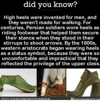 Memes, 🤖, and High Heels: did you know?  High heels were invented for men, and  they weren't made for walking. For  centuries, Persian soldiers wore heels as  riding footwear that helped them secure  their stance when they stood in their  stirrups to shoot arrows. By the 1600s,  western aristocrats began wearing heels  as a status symbol, because they were so  uncomfortable and impractical that they  reflected the privilege of the upper class.  DIDYOUKNOWFACTS.coN  PHOTO: RON WOOD/BBC/BATA SHOE MUSEUM You fancy 👠 interesting history shoes highheels ➡📱Download our free App: [LINK IN BIO]