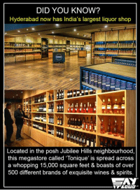"""Memes, Wine, and India: DID YOU KNOW?  Hyderabad now has India's largest liquor shop  Located in the posh Jubilee Hills neighbourhood,  this megastore called """"Tonique' is spread across  a whopping 15,000 square feet & boasts of over  500 different brands of exquisite wines & spirits. Here's one more reason to shift to Hyderabad :P"""