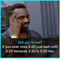 Memes, 🤖, and Group: Did you know?  If you ever miss 2:20 just wait until  2:22 because 2:22 is 2:20 too. 2:22 Join our group 8Shit Memes