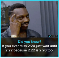 Memes, 🤖, and Did: Did you know?  If you ever miss 2:20 just wait until  2:22 because 2:22 is 2:20 too.