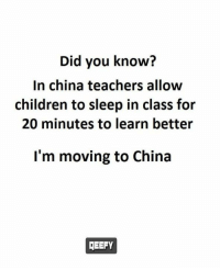 Sleep In Class: Did you know?  In china teachers allow  children to sleep in class for  20 minutes to learn better  I'm moving to China  IEEFY