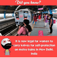 Twitter: BLB247 Snapchat : BELIKEBRO.COM belikebro sarcasm Follow @be.like.bro: Did you know?  It is now legal for women to  carry knives for self-protection  on metro trains in New Delhi,  India Twitter: BLB247 Snapchat : BELIKEBRO.COM belikebro sarcasm Follow @be.like.bro