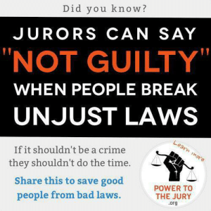 "America, Arguing, and Bad: Did you know?  JURORS CAN SAY  ""NOT GUILTY""  WHEN PEOPLE BREAK  UNJUST LAWS  If it shouldn't be a crime  they shouldn't do the time.  Share this to save good  people from bad laws  POWER TO  THE JURY  .org thecringeandwincefactory:  trials-of-socrates:   errors-dot-albi:  thatscienceteacher:  theveganarchist:  stfuconservatives:  lesserjoke:  antigovernmentextremist:  gerrycanavan:  Jury nullification. Pass it on.  Jury nullification is so fucking important.  This is something that more people should be aware of, if only because (in many states, at least) defense attorneys are actually prohibited from mentioning it to jurors. The law allows a jury to return a ""not guilty"" verdict contrary to the facts of the case, but not for the defense to inform them of that power or to argue for its application in the current trial.  I didn't know about this. Wow.  always reblog  This is SUPER IMPORTANT and also a good reason to show up for jury duty. You know all those laws you think are stupid? This is your chance to maybe do something about it.   I…. I thought this was common knowledge… signal boosting this because it obviously isn't!  Did not know this   Jury nullification in the United States has its origins in colonial British America. Similar to British law, in the United States jury nullification occurs when a jury in a criminal case reaches a verdict contrary to the weight of evidence, sometimes because of a disagreement with the relevant law."