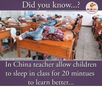 Must Start Following This In India Too.. ;): Did you know...?  LA GHNG  laughing colours.com  In China teacher allow children  to sleep in class for 20 mintues  to learn better Must Start Following This In India Too.. ;)