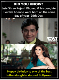 #HBDTwinkleKhanna #HBDRajeshKhanna <3: DID YOU KNOW?  Late Shree Rajesh Khanna & his daughter  Twinkle Khanna were born on the same  day of year- 29th Dec.  Happy birthday to one of the best  father-daughter duos of Bollywood #HBDTwinkleKhanna #HBDRajeshKhanna <3