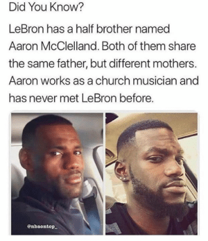 Big if true 🤔: Did You Know?  LeBron has a half brother named  Aaron McClelland. Both of them share  the same father, but different mothers.  Aaron works as a church musician and  has never met LeBron before.  @nbaontop Big if true 🤔