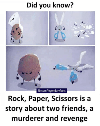 cc: Legendary Facts: Did you know?  legendaryfacts  Rock, Paper, Scissors is a  story about two friends, a  murderer and revenge cc: Legendary Facts
