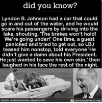 """Amazon, Driving, and Funny: did you know?  Lyndon B. Johnson had a car that could  go in and out of the water, and he would  scare his passengers by driving into the  lake, shouting, """"The brakes won't hold!  We're going under!' One time, a guest  panicked and tried to get out, so LBJ  teased him nonstop, told everyone """"He  didn't give a damn about his President.  He just wanted to save his own skin,' then  laughed in his face the rest of the night.  PHOTO: LBJ PRESIDENTIAL LIBRARYIGETTY  DIDYOUKNOWFACTS COM Dang Lyndon, you savage. 🚘🌊 funny interesting car joke prank ➡️📓 Buy our book on Amazon: [LINK IN BIO]"""