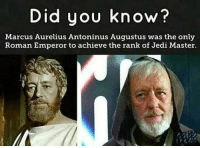 Knowledge is power. Power is Force. Force is: Did you know?  Marcus Aurelius Antoninus Augustus was the only  Roman Emperor to achieve the rank of Jedi Master. Knowledge is power. Power is Force. Force is