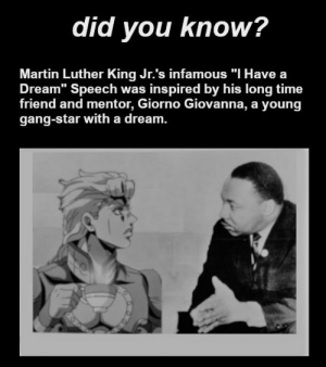 """A Dream, Martin, and Martin Luther King Jr.: did you know?  Martin Luther King Jr.'s infamous """"I Have a  Dream"""" Speech was inspired by his long time  friend and mentor, Giorno Giovanna, a young  gang-star with a dream. true story i was the floor"""