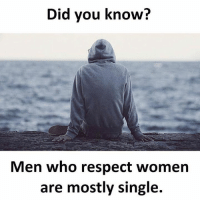 Science.  www.doyoueven.com: Did you know?  Men who respect women  are mostly single. Science.  www.doyoueven.com