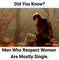 YES  or NO ?: Did You Know?  Men Who Respect Women  Are Mostly Single. YES  or NO ?