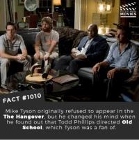 Memes, Mike Tyson, and Movies: DID YOU KNOW  MOVIES  FACT #1010  Mike Tyson originally refused to appear in the  The Hangover, but he changed his mind when  he found out that Todd Phillips directed Old  School, which Tyson was a fan of Which other comedies would you like to see have sequels?🎬🎥 • • • • Double Tap and Tag someone who needs to know this 👇 All credit to the respective film and producers. Movie Movies Film TV Cinema MovieNight Hollywood thehangover thehangoverpart2 thehangoverpart3 ZachGalifianakis bradleycooper miketyson