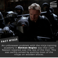 Batman, Liam Neeson, and Memes: DID YOU KNOW  MOVIES  FACT #1025  An unforeseen problem with the ninja training  academy in Batman Begins was that Liam  Neeson towered over the rest of the men. This  was swiftly solved by putting most of the  ninjas on wooden blocks Which Batman movie is your favorite?🎬🎥 • • • • Double Tap and Tag someone who needs to know this 👇 All credit to the respective film and producers. Movie Movies Film TV Cinema MovieNight Hollywood batman batmanbegins liamneeson christianbale christophernolan thejoker