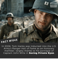 Memes, Movies, and Netflix: DID YOU KNOW  MOVIES  FACT #1045  In 2006, Tom Hanks was inducted into the U.S.  Army's Ranger Hall of Fame as an honorary  member, largely thanks to his portrayal of  Captain John Mille in Saving Private Ryan 📽️🎬 • • • • Double Tap and Tag someone who needs to know this 👇 All credit to the respective film and producers. Movie Movies Film TV Cinema MovieNight Hollywood Netflix AcademyAwards savingprivateryan tomhanks army war vietnam