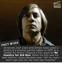 "Haircut, Memes, and Movies: DID YOU KNOW  MOVIES  FACT #1103  Directors Joel Coen and Ethan Coen used a  photo of a brothel patron taken in 1979 as a  model for Anton Chigurh's hair style for No  Country for old Men. When he first saw his  new haircut, Javier Bardem said, ""Oh no, now l  won't get laid for the next two months."" Who is the greatest villain of all time?📽️🎬 • • • • Double Tap and Tag someone who needs to know this 👇 All credit to the respective film and producers. Movie Movies Film TV Cinema MovieNight Hollywood Netflix AcademyAwards musical nocountryforoldmen coenbrothers javierbardem"