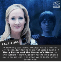 Do you think she should have played his mother?📽️🎬 • • • • Double Tap and Tag someone who needs to know this 👇 All credit to the respective film and producers. Movie Movies Film TV Cinema MovieNight Hollywood Netflix AcademyAwards harrypotter jkrowling sorcersstone hogwarts: DID YOU KNOW  MOVIES  FACT #1105  JK Rowling was asked to play Harry's mother,  Lily Potter, during the Mirror of Erised scene in  Harry Potter and the Sorcerer's Stone but  she turned it down, believing the role shoulc  go to an actress. It instead went to Geraldine  Somerville. Do you think she should have played his mother?📽️🎬 • • • • Double Tap and Tag someone who needs to know this 👇 All credit to the respective film and producers. Movie Movies Film TV Cinema MovieNight Hollywood Netflix AcademyAwards harrypotter jkrowling sorcersstone hogwarts