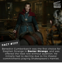 Which other actors were made for a role?📽️🎬 • • • • Double Tap and Tag someone who needs to know this 👇 All credit to the respective film and producers. Movie Movies Film TV Cinema MovieNight Hollywood Netflix AcademyAwards doctorstrange marvel benedictcumberbatch drstrange avengers infinitywar: DID YOU KNOW  MOVIES  FACT #1117  Benedict Cumberbatch was the first choice for  Stephen Strange in Doctor Strange, and wa:s  offered the lead role without audition. He  initially had to decline due to his theater  commitments playing Shakespeare's Hamlet Which other actors were made for a role?📽️🎬 • • • • Double Tap and Tag someone who needs to know this 👇 All credit to the respective film and producers. Movie Movies Film TV Cinema MovieNight Hollywood Netflix AcademyAwards doctorstrange marvel benedictcumberbatch drstrange avengers infinitywar