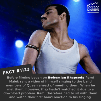 🎶🎙️📽️🎬 • • • • Double Tap and Tag someone who needs to know this 👇 All credit to the respective film and producers. Movie Movies Film TV Cinema MovieNight Hollywood Netflix AcademyAwards ramimalek freddiemercury queen bohemianrhapsody brianmay: DID YOU KNOW  MOVIES  FACT #1123  Before filming began on Bohemian Rhapsody Rami  Malek sent a video of himself singing to the band  members of Queen ahead of meeting them. When he  met them, however, they hadn't watched it due to a  download problem. Rami therefore had to sit with them  and watch their first hand reaction to his singing 🎶🎙️📽️🎬 • • • • Double Tap and Tag someone who needs to know this 👇 All credit to the respective film and producers. Movie Movies Film TV Cinema MovieNight Hollywood Netflix AcademyAwards ramimalek freddiemercury queen bohemianrhapsody brianmay