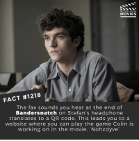 Have you played it?📽️🎬 • • • • Double Tap and Tag someone who needs to know this 👇 All credit to the respective film and producers. Movie Movies Film TV Cinema MovieNight Hollywood Netflix bandersnatch blackmirror netflix charliebrooker: DID YOU KNOW  MOVIES  FACT #1218  The fax sounds you hear at the end of  Bandersnatch on Stefan's headphone  translates to a QR code. This leads you to a  website where you can play the game Colin is  working on in the movie, 'Nohzdyve' Have you played it?📽️🎬 • • • • Double Tap and Tag someone who needs to know this 👇 All credit to the respective film and producers. Movie Movies Film TV Cinema MovieNight Hollywood Netflix bandersnatch blackmirror netflix charliebrooker