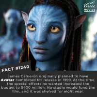 Memes, Movies, and Netflix: DID YOU KNow  MOVIES  FACT #1240  James Cameron originally planned to have  Avatar completed for release in 1999. At the time,  the special effects he wanted increased the  budget to $400 million. No studio would fund the  film, and it was shelved for eight year Are you looking forward to Avatar 2?📽️🎬 • • • • Double Tap and Tag someone who needs to know this 👇 All credit to the respective film and producers. Movie Movies Film TV Cinema MovieNight Hollywood Netflix avatar jamescameron avatar2
