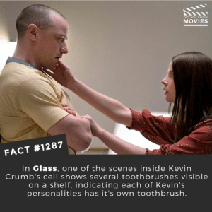Memes, Movies, and Netflix: DID YOU KNow  MOVIES  FACT #1287  In Glass, one of the scenes inside Kevin  Crumb's cell shows several toothbrushes visible  on a shelf, indicating each of Kevin's  personalities has it's own toothbrush. 📽️🎬 • • • • Double Tap and Tag someone who needs to know this 👇 All credit to the respective film and producers. Movie Movies Film TV Cinema MovieNight Hollywood Netflix glass jamesmcavoy split
