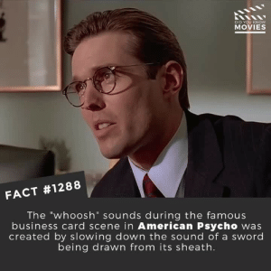 "Memes, Movies, and Netflix: DID YOU KNOw  MOVIES  FACT #1288  The ""whoosh"" sounds during the famous  business card scene in American Psycho was  created by slowing down the sound of a sword  being drawn from its sheath. 📽️🎬 • • • • Double Tap and Tag someone who needs to know this 👇 All credit to the respective film and producers. Movie Movies Film TV Cinema MovieNight Hollywood Netflix americanpsycho christianbale"