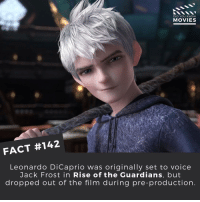 Leonardo DiCaprio, Memes, and Guardian: DID YOU KNOW  MOVIES  FACT #142  Leonardo DiCaprio was originally set to voice  Jack Frost in Rise of the Guardians, but  dropped out of the film during pre-production Does anyone remember who actually voiced him? . . . . . All credit to the respective film and producers. movie movies film tv camera cinema fact didyouknow moviefacts cinematography screenplay director actor actress act acting movienight cinemas watchingmovies hollywood bollywood didyouknowmovies