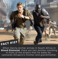 Leonardo DiCaprio, Memes, and Archer: DID YOU KNOW  MOVIES  FACT #157  When Danny Archer arrives in South Africa in  Blood Diamond, there are two women standing  in front of the airport that he walks by  Leonardo DiCaprio's mother and grandmother. What's your favourite Leo DiCaprio movie? . . . . . All credit to the respective film and producers. movie movies film tv camera cinema fact didyouknow moviefacts cinematography screenplay director actor actress act acting movienight cinemas watchingmovies hollywood bollywood didyouknowmovies