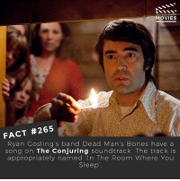 "Bones, Memes, and Movies: DID YOU KNOW  MOVIES  FACT #265  Ryan Gosling's band Dead Man's Bones have a  song on The Conjuring soundtrack. The track is  appropriately named ""In The Room Where You  Sleep What a talented guy! 😮 . . . Double Tap and Tag someone who needs to know this 👇 All credit to the respective film and producers. movie movies film tv camera cinema fact didyouknow moviefacts cinematography screenplay director actor actress act acting movienight cinemas watchingmovies hollywood bollywood didyouknowmovies ryangosling"