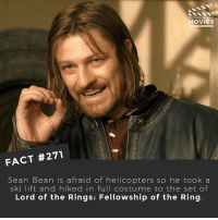 Memes, Movies, and The Ring: DID YOU KNOW  MOVIES  FACT #271  Sean Bean is afraid of helicopters so he took a  ski lift and hiked in full costume to the set of  Lord of the Rings: Fellowship of the Ring The walk to the ski lift took 30 minutes and then he had to hike another 1-2 mile after that! - The interview about this is great if you find it online! . . . Double Tap and Tag someone who needs to know this 👇 All credit to the respective film and producers. movie movies film tv camera cinema fact didyouknow moviefacts cinematography screenplay director actor actress act acting movienight cinemas watchingmovies hollywood bollywood didyouknowmovies