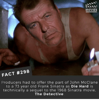 Arnold Schwarzenegger, Harrison Ford, and Memes: DID YOU KNOw  MOVIES  FACT #298  Producers had to offer the part of John McClane  to a 73 year old Frank Sinatra as Die Hard is  technically a sequel to the 1968 Sinatra movie,  The Detective It was then offered to Arnold Schwarzenegger, Sylvester Stallone, Burt Reynolds, Richard Gere, Harrison Ford and Mel Gibson before Bruce Willis got the part! 📽 • • • Double Tap and Tag someone who needs to know this 👇 All credit to the respective film and producers. movie movies film tv camera cinema fact didyouknow moviefacts cinematography screenplay director actor actress act acting movienight cinemas watchingmovies hollywood bollywood didyouknowmovies studioghibli ghibli japan