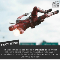 Definitely, Memes, and Movies: DID YOU KNOW  MOVIES  FACT #299  It was impossible to edit Deadpool to meet  China's strict movie censorship rules as it  contains so much sex and violence, so it had no  Chinese release. What is your favourite superhero movie? Mine is definitely Deadpool, Ryan Reynolds is perfect for the role! 📽 • • • Double Tap and Tag someone who needs to know this 👇 All credit to the respective film and producers. movie movies film tv camera cinema fact didyouknow moviefacts cinematography screenplay director actor actress act acting movienight cinemas watchingmovies hollywood bollywood didyouknowmovies studioghibli ghibli japan