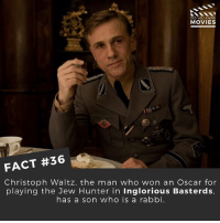 Interesting family dinners I assume. ------------ All credit to the respective film and producers. movie movies film tv marvel dc starwars jurassicpark camera cinema fact didyouknow didyouknowmovies pixar disney moviefacts: DID YOU KNOw  MOVIES  FACT #36  Christoph Waltz, the man who won an Oscar for  playing the Jew Hunter in Inglorious Basterds,  has a son who is a rabbi. Interesting family dinners I assume. ------------ All credit to the respective film and producers. movie movies film tv marvel dc starwars jurassicpark camera cinema fact didyouknow didyouknowmovies pixar disney moviefacts