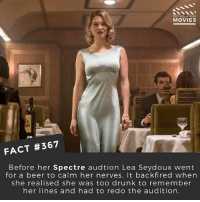 Beer, Drunk, and Memes: DID YOU KNOw  MOVIES  FACT #367  Before her Spectre audtion Lea Seydoux went  for a beer to calm her nerves. It backfired when  she realised she was too drunk to remember  her lines and had to redo the audition. What's your favourite Bond movie? 🎥 • • • • Double Tap and Tag someone who needs to know this 👇 All credit to the respective film and producers. movie movies film tv camera cinema fact didyouknow moviefacts cinematography screenplay director actor actress act acting movienight cinemas watchingmovies hollywood bollywood didyouknowmovies