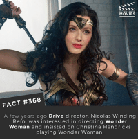 Memes, Movies, and Black: DID YOU KNOW  MOVIES  FACT #368  A few years ago Drive director, Nicolas Winding  Refn, was interested in directing Wonder  Woman and insisted on Christina Hendricks  playing Wonder Woman. What comic book movie are you looking forward to the most? (I can't wait for Black Panther) 🎥 • • • • Double Tap and Tag someone who needs to know this 👇 All credit to the respective film and producers. movie movies film tv camera cinema fact didyouknow moviefacts cinematography screenplay director actor actress act acting movienight cinemas watchingmovies hollywood bollywood didyouknowmovies