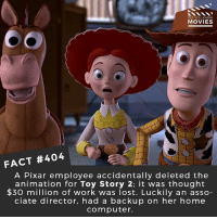 Toy Story or Despicable Me? 🎥 • • • • Double Tap and Tag someone who needs to know this 👇 All credit to the respective film and producers. movie movies film tv camera cinema fact didyouknow moviefacts cinematography screenplay director actor actress act acting movienight cinemas watchingmovies hollywood bollywood didyouknowmovies: DID YOU KNOW  MOVIES  FACT #404  A Pixar employee accidentally deleted the  animation for Toy Story 2: it was thought  $30 mion of work was lost. Luckily an asso  ciate director, had a backup on her home  computer. Toy Story or Despicable Me? 🎥 • • • • Double Tap and Tag someone who needs to know this 👇 All credit to the respective film and producers. movie movies film tv camera cinema fact didyouknow moviefacts cinematography screenplay director actor actress act acting movienight cinemas watchingmovies hollywood bollywood didyouknowmovies