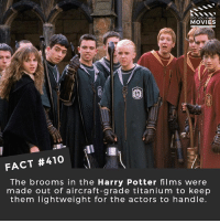 Harry Potter, Memes, and Movies: DID YOU KNOw  MOVIES  FACT #410  The brooms in the Harry Potter films were  made out of aircraft-grade titanium to keep  them lightweight for the actors to handle. Which Harry Potter movie is the best? 🎥 • • • • Double Tap and Tag someone who needs to know this 👇 All credit to the respective film and producers. movie movies film tv camera cinema fact didyouknow moviefacts cinematography screenplay director actor actress act acting movienight cinemas watchingmovies hollywood bollywood didyouknowmovies
