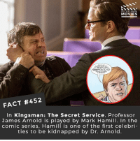 What did you think of Kingsman: The Golden Circle? 🎥 • • • • Double Tap and Tag someone who needs to know this 👇 All credit to the respective film and producers. movie movies film tv camera cinema fact didyouknow moviefacts cinematography screenplay director actor actress act acting movienight cinemas watchingmovies hollywood bollywood didyouknowmovies: DID YOU KNOw  MOVIES  FACT #452  In Kingsman: The Secret Service, Professor  James Arnold is played by Mark Hamill. In the  comic series, Hamill is one of the first celebri  ties to be kidnapped by Dr. Arnold. What did you think of Kingsman: The Golden Circle? 🎥 • • • • Double Tap and Tag someone who needs to know this 👇 All credit to the respective film and producers. movie movies film tv camera cinema fact didyouknow moviefacts cinematography screenplay director actor actress act acting movienight cinemas watchingmovies hollywood bollywood didyouknowmovies