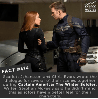 America, Chris Evans, and Memes: DID YOU KNOw  MOVIES  FACT #474  Scarlett Johansson and Chris Evans wrote the  dialogue for several of their scenes together  during Captain America: The Winter Soldier.  Writer. Stephen McFeely said he didn't mind  this as actors have a better feel for their  characters Which Captain America movie has been the best so far? 🎥 • • • • Double Tap and Tag someone who needs to know this 👇 All credit to the respective film and producers. movie movies film tv camera cinema fact didyouknow moviefacts cinematography screenplay director actor actress act acting movienight cinemas watchingmovies hollywood bollywood didyouknowmovies