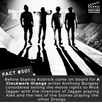 Memes, Movies, and Camera: DID YOU KNOW  MOVIES  FACT #501  Before Stanley Kubrick came on-board for A  Clockwork Orange writer Anthony Burgess  considered selling the movie rights to Mick  Jagger with the intention of Jagger playing  Alex and the rest of the Stones playing the  other Droogs. If you could cast any band in any movie, who would you choose and what movie would they star in? 🎥 • • • • Double Tap and Tag someone who needs to know this 👇 All credit to the respective film and producers. movie movies film tv camera cinema fact didyouknow moviefacts cinematography screenplay director actor actress act acting movienight cinemas watchingmovies hollywood bollywood didyouknowmovies