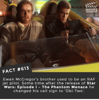What movie reference would you have as your call sign? 🎥 • • • • Double Tap and Tag someone who needs to know this 👇 All credit to the respective film and producers. movie movies film tv camera cinema fact didyouknow moviefacts cinematography screenplay director movienight hollywood netflix didyouknowmovies starwars obiwankenobi jedi reylo skywalker: DID YOU KNOw  MOVIES  FACT #613  Ewan McGregor's brother used to be an RAF  jet pilot, Some time after the release of Star  Wars: Episode I - The Phantom Menace he  changed his call sign to 'Obi-Two. What movie reference would you have as your call sign? 🎥 • • • • Double Tap and Tag someone who needs to know this 👇 All credit to the respective film and producers. movie movies film tv camera cinema fact didyouknow moviefacts cinematography screenplay director movienight hollywood netflix didyouknowmovies starwars obiwankenobi jedi reylo skywalker