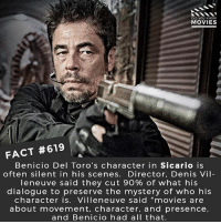 """Memes, Movies, and Netflix: DID YOU KNOW  MOVIES  FACT #619  Benicio Del Toro's character in Sicario is  often silent in his scenes. Director, Denis Vil  leneuve said they cut 90% of what his  dialogue to preserve the mystery of who his  character is. Villeneuve said """"movies are  about movement, character, and presence,  and Benicio had all that. Do you agree that less is more in a film or do you hate quiet characters? 🎥 • • • • Double Tap and Tag someone who needs to know this 👇 All credit to the respective film and producers. movie movies film tv camera cinema fact didyouknow moviefacts cinematography screenplay director movienight hollywood netflix didyouknowmovies sicario beniciodeltoro thelastjedi mexico cartel"""