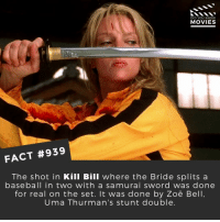 Are you looking forward to Quentin Tarantino's new movie? 🎬📽️ • • • • Double Tap and Tag someone who needs to know this 👇 All credit to the respective film and producers. Movie Movies Film TV Cinema MovieNight Hollywood Netflix quentintarantino killbill killbill2 umathurman onceuponatimeinamerica reservoirdogs: DID YOU KNOW  MOVIES  FACT #939  The shot in Kill Bill where the Bride splits a  baseball in two with a samurai sword was done  for real on the set. It was done by Zoë Bell  Uma Thurman's stunt double Are you looking forward to Quentin Tarantino's new movie? 🎬📽️ • • • • Double Tap and Tag someone who needs to know this 👇 All credit to the respective film and producers. Movie Movies Film TV Cinema MovieNight Hollywood Netflix quentintarantino killbill killbill2 umathurman onceuponatimeinamerica reservoirdogs