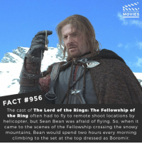 Climbing, Gandalf, and Memes: DID YOU KNOW  MOVIES  FACT #956  The cast of The Lord of the Rings: The Fellowship of  the Ring often had to fly to remote shoot locations by  helicopter, but Sean Bean was afraid of flying. So, when it  came to the scenes of the Fellowship crossing the snowy  mountains, Bean would spend two hours every morning  climbing to the set at the top dressed as Boromir. Would you watch a Lord of the Rings remake? 🎬🎥 • • • • Double Tap and Tag someone who needs to know this 👇 All credit to the respective film and producers. Movie Movies Film TV Cinema MovieNight Hollywood Netflix TLOTR LOTR seanbean lordoftherings gandalf fellowshipoftherings gollum