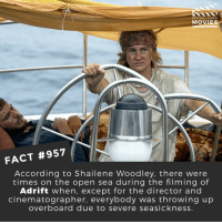 Memes, Movies, and Netflix: DID YOU KNOW  MOVIES  FACT #957  According to Shailene Woodley, there were  times on the open sea during the filming of  Adrift when, except for the director and  cinematographer, everybody was throwing up  overboard due to severe seasickness. What's your favourite water-based movie? 🎬🎥 • • • • Double Tap and Tag someone who needs to know this 👇 All credit to the respective film and producers. Movie Movies Film TV Cinema MovieNight Hollywood Netflix adrift shaienewoodley thefaultinourstars titanic divergent