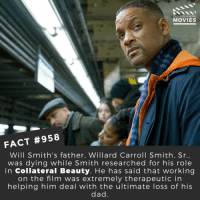 What's your favorite Will Smith movie? 🎬🎥 • • • • Double Tap and Tag someone who needs to know this 👇 All credit to the respective film and producers. Movie Movies Film TV Cinema MovieNight Hollywood Netflix collateralbeauty willsmith freshprinceofbelaire freshprince iamlegend: DID YOU KNow  MOVIES  FACT #958  Will Smith's father, Willard Carroll Smith, Sr  was dying while Smith researched for his role  in Collateral Beauty. He has said that working  on the film was extremely therapeutic in  helping him deal with the ultimate loss of his  dad What's your favorite Will Smith movie? 🎬🎥 • • • • Double Tap and Tag someone who needs to know this 👇 All credit to the respective film and producers. Movie Movies Film TV Cinema MovieNight Hollywood Netflix collateralbeauty willsmith freshprinceofbelaire freshprince iamlegend