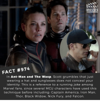 Did you enjoy Ant-Man and The Wasp? 🎬🎥 • • • • Double Tap and Tag someone who needs to know this 👇 All credit to the respective film and producers. Movie Movies Film TV Cinema MovieNight Hollywood antmanandthewasp antman thewasp marvel marvelstudios captainamerica avengers avengersinfinitywar: DID YOU KNOW  MOVIES  FACT #974  In Ant-Man and The Wasp, Scott grumbles that just  wearing a hat and sunglasses does not conceal your  identity. This is a reference to a running joke among  Marvel fans, since several MCU characters have used this  technique before including: Captain America, Iron Man,  Thor, Black Widow, Nick Fury, and Falcon. Did you enjoy Ant-Man and The Wasp? 🎬🎥 • • • • Double Tap and Tag someone who needs to know this 👇 All credit to the respective film and producers. Movie Movies Film TV Cinema MovieNight Hollywood antmanandthewasp antman thewasp marvel marvelstudios captainamerica avengers avengersinfinitywar