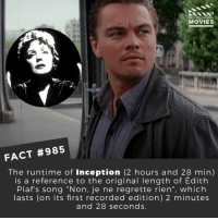 "Inception, Interstellar, and Memes: DID YOU KNOW  MOVIES  FACT #985  The runtime of Inception (2 hours and 28 min)  is a reference to the original length of Edith  Piaf's song ""Non, je ne regrette rien"", which  asts (on its first recorded edition) 2 minutes  and 28 seconds Which Christopher Nolan movie is the best?🎬🎥 • • • • Double Tap and Tag someone who needs to know this 👇 All credit to the respective film and producers. Movie Movies Film TV Cinema MovieNight Hollywood inception leonardodicaprio edithpiaf christophernolan interstellar thedarkknight"