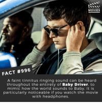 Memes, Movies, and Best: DID YOU KNoW  MOVIES  FACT #996  A faint tinnitus ringing sound can be heard  throughout the entirety of Baby Driver, to  mimic how the world sounds to Baby. It is  particularly noticeable if you watch the movie  with headphones Which movie has the best soundtrack?🎬🎥 • • • • Double Tap and Tag someone who needs to know this 👇 All credit to the respective film and producers. Movie Movies Film TV Cinema MovieNight Hollywood babydriver anselelgort lilyjames kevinspacey jonhamm jamiefoxx elizagonzalez edgarwright
